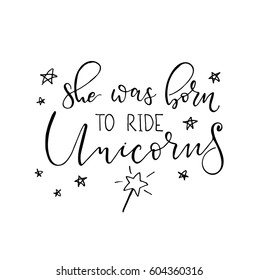 She was born ride unicorns. Vector calligraphy illustration isolated on white background. Hand drawn inspirational quote. Modern lettering typography art for poster, greeting card, t-shirt.