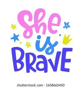 She is Brave. Vector typography poster with hand written lettering. Feminism slogan. Woman motivational phrase inscription for t-shirt, bag, banner, phone case, sticker, postcard and wall art.