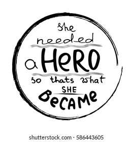 She needed a Hero . Feminism quote. Feminist saying. Brush lettering. Vector design.
