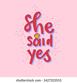 She said YES cute engagement quote. Hand drawn playful font in pink tones for RSVP, wedding invitation or other bridal party decor. Engagement diamond ring vector illustration of proposal