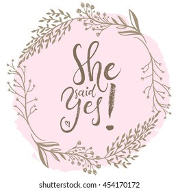 She said Yes. Engagement, bride, greeting invitation card. Vector isolated hand drawn hand lettering with elegant pink floral wreath. Printable wedding card template. Modern cute brush pen calligraphy