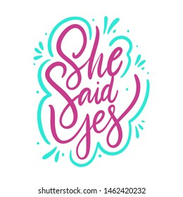 She said yes hand drawn vector lettering. Isolated on white background. Design for wedding invitation, gift card.