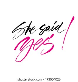 She said Yes! Hand drawn elegant quote for your designs. Wedding, Valentine's day. Custom typography and modern hand lettering.