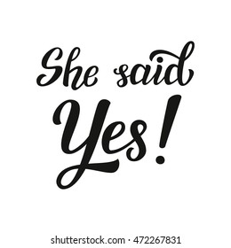 She said Yes. Hand lettering typography text. For wedding decor, family or home design, posters, cards, invitations, banners, labels, t shirts, wooden signs. Vector illustration