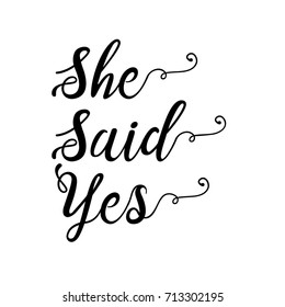 She said Yes. Hand lettering typography text. Vector illustration