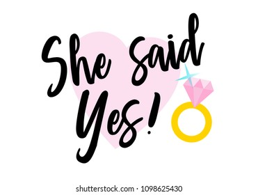 She said Yes hand written lettering quote for greeting or invitation card. wedding sign with heart and ring ink lettering phrase.