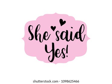 She said Yes hand written lettering quote for greeting or invitation card. wedding sign with hearts ink lettering phrase.