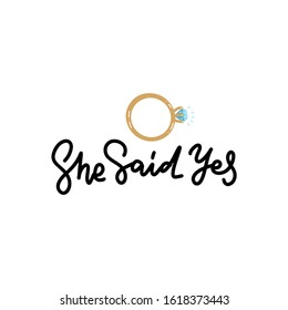 She said Yes hand written lettering quote for greeting or invitation card. wedding sign with diamond ring line lettering phrase