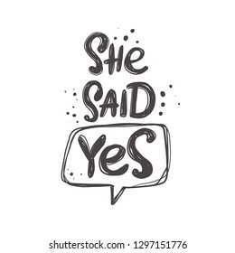 She said yes. Hand-lettering phrase. Vector illustration. Can be used for bachelorette, sticker, invitation poster, greeting card, banner, party, motivation print, wedding element