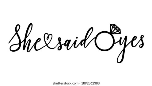 She said yes lettering sign. Modern calligraphy for banner, bridal shower or engagement party invitation or wedding decoration. Vector illustration.