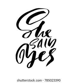 She said Yes. Modern brush lettering. Calligraphy banner. Handlettered typography poster. Vector illustration.
