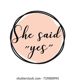 She said yes round tag with pink background. Bachelorette party/ Bridal shower/ Hen party calligraphy element for invitation card, banner or poster graphic design, lettering vector element.