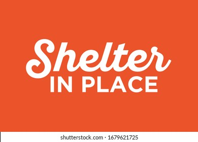 Shelter In Place, Stay In Place, Stay At Home, Shut Down, Social Distance, Self-Isolation, Quarantine, Global Order Vector Text Illustration Background