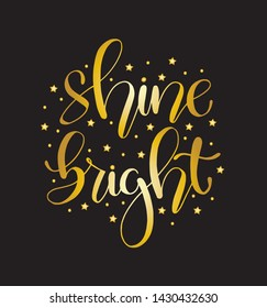 Shine bright, hand lettering inscription, positive quote to poster, printing, greeting card, version illustration