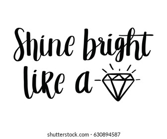 Shine Bright Like a Diamond Quote Poster. Shine Bright Lettering in Black and White
