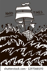 ship in a stormy sea, Hard times