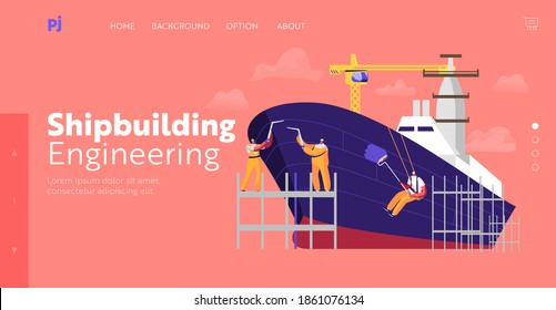 Shipbuilding Landing Page Template. Engineers Male Characters Welding and Painting Board Assembling Nautical Vessel on Scaffold in Dock. Ship Building Industry. Cartoon People Vector Illustration