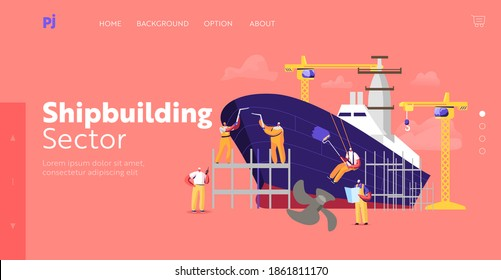 Shipbuilding Landing Page Template. Engineers Male Characters Assembling Nautical Vessel on Scaffold in Dock Welding and Painting. Ship Building and Manufacturing. Cartoon People Vector Illustration
