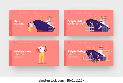 Shipbuilding Landing Page Template Set. Engineers Male Characters Assembling Nautical Vessel on Scaffold in Dock Welding and Painting. Ship Building Manufacturing. Cartoon People Vector Illustration