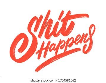 Shit happen. Vector hand-drawn lettering. Motivational poster.