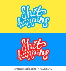 Shit happens hand written lettering label, sticker. Motivational quote. Brush texture illustration. Vintage retro style. Vector illustration.