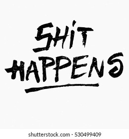 Shit happens. Ink hand lettering. Modern brush calligraphy. Handwritten phrase. Inspiration graphic design typography element. Rough simple vector sign.