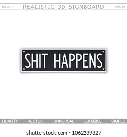 Shit Happens. Signboard stylized car license plate. Top view. Vector design elements