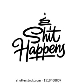 Shit happens t-shirt quote lettering. Calligraphy inspiration graphic design typography element. Hand written postcard. Cute simple vector sign.