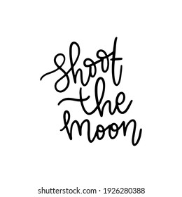 shoot the moon hand drawn lettering inspirational and motivational quote