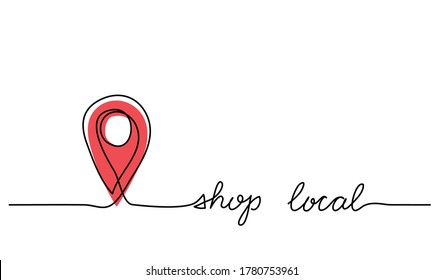 Shop local simple web banner with pinpoint icon. Vector minimalist background. One continuous line drawing with lettering shop local.