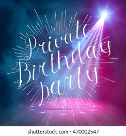 Show background. Private Birthday Party Script Style Hand lettering. Smoky vector stage interior shining with light from a projector