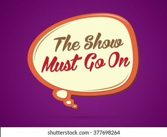 The show must go on. text in balloons graphic vector.