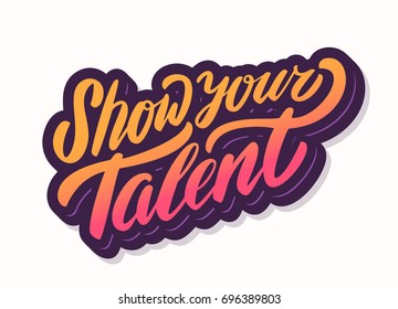 Show your talent. Vector lettering.