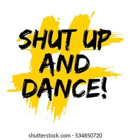 Shut Up And Dance! (Brush Lettering Vector Illustration Design)