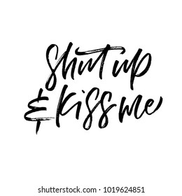 Shut up & Kiss me. Valentine's Day calligraphy phrases. Hand drawn romantic postcard. Modern romantic lettering. Isolated on white background.