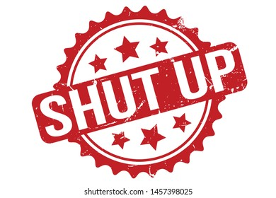 Shut Up Rubber Stamp. Shut Up Rubber Grunge Stamp Seal Vector Illustration - Vector
