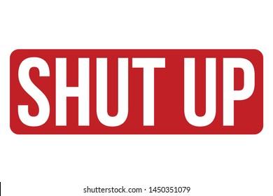 Shut Up Rubber Stamp. Shut Up Stamp Seal – Vector