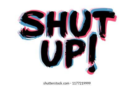 Shut Up stereoscopic lettering. Hand written brush calligraphy. Print design vector on white background