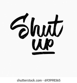 Shut up. Ink hand lettering. Modern brush calligraphy. Handwritten phrase. Inspiration graphic design typography element. Cute simple vector sign.