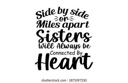 Side By Side or Miles Apart Sisters Will Always be Connected By Heart - sister love Vector