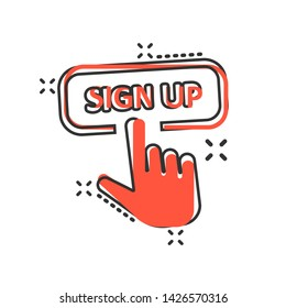 Sign up icon in comic style. Finger cursor vector cartoon illustration on white isolated background. Click button business concept splash effect.