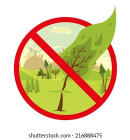 sign stop cutting down trees. Stop the destruction of wildlife. vector illustration.