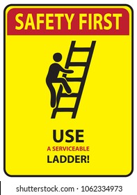 Sign Use a serviceable ladder! Safety first.