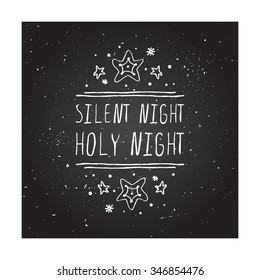 Silent night holy night  - christmas typographic element. Hand sketched graphic vector element with text, snow and stars on chalkboard background.