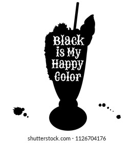 Silhouette of black unicorn ice cream milk shake with white hand written Black is my happy color lettering slogan. Trendy pastel goth fantasy dessert. Halloween treat. Cafe, coffee shop snack symbol.