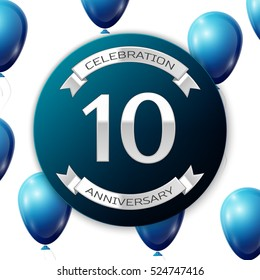 Silver number ten years anniversary celebration on blue circle paper banner with silver ribbon. Realistic blue balloons with ribbon on white background. Vector illustration.