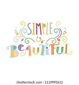 Simple is beautiful. Colorful lettering phrase isolated on white background. Design element for print, t-shirt, poster, card, banner. Vector illustration