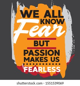 A simple beautiful typographic motivational and inspirational quote poster design with grunge background. We all know fear but passion makes us fearless.