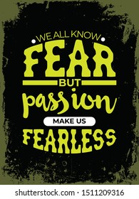 A simple beautiful typography motivational and inspirational quote poster design with dark grunge background. We all know fear but passion make us fearless.