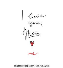 "A simple hand drawn letter to Mom: ""I love you, Mom. Me."""